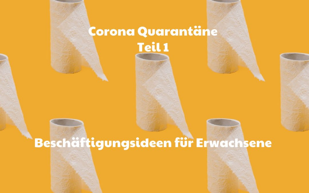 Corona Quarantäne: Beschäftigungsideen für Erwachsene